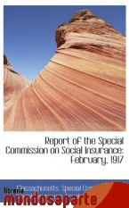Portada de REPORT OF THE SPECIAL COMMISSION ON SOCIAL INSURANCE: FEBRUARY, 1917
