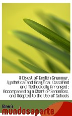 Portada de A DIGEST OF ENGLISH GRAMMAR, SYNTHETICAL AND ANALYTICAL: CLASSIFIED AND METHODICALLY ARRANGED ; ACCO