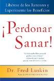 Portada de PERDONAR ES SANAR!: LIBERESE DE LOS RENCORES Y EXPERIMENTE LOS BENEFICIOS