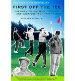 Portada de FIRST OFF THE TEE: PRESIDENTIAL HACKERS, DUFFERS, AND CHEATERS FROM TAFT TO BUSH (PAPERBACK) - COMMON
