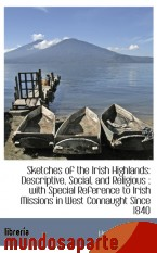 Portada de SKETCHES OF THE IRISH HIGHLANDS: DESCRIPTIVE, SOCIAL, AND RELIGIOUS ; WITH SPECIAL REFERENCE TO IRIS