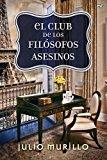 Portada de EL CLUB DE LOS FILÓSOFOS ASESINOS (NARRATIVA (MARTINEZ ROCA))