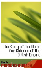 Portada de THE STORY OF THE WORLD FOR CHILDREN OF THE BRITISH EMPIRE