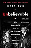 Portada de UNBELIEVABLE: MY FRONT-ROW SEAT TO THE CRAZIEST CAMPAIGN IN AMERICAN HISTORY