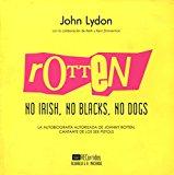 Portada de ROTTEN: NO IRISH, NO BLACKS, NO DOGS: LA AUTOBIOGRAFÍA AUTORIZADA DE JOHNNY ROTTEN, CANTANTE DE LOS SEX PISTOLS