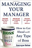 Portada de MANAGING YOUR MANAGER: HOW TO GET AHEAD WITH ANY TYPE OF BOSS