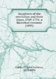 Portada de DAUGHTERS OF THE REVOLUTION AND THEIR TIMES, 1769-1776; A HISTORICAL ROMANCE (1895)
