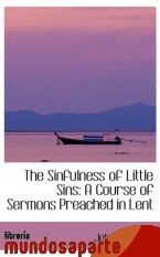 Portada de THE SINFULNESS OF LITTLE SINS: A COURSE OF SERMONS PREACHED IN LENT