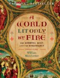 Portada de A WORLD LIT ONLY BY FIRE: THE MEDIEVAL MIND AND THE RENAISSANCE-PORTRAIT OF AN AGE