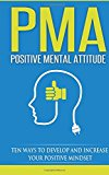 Portada de PMA POSITIVE MENTAL ATTITUDE: TEN WAYS TO DEVELOP AND INCREASE YOUR POSITIVE MINDSET: VOLUME 1 (PAUL G. BRODIE SEMINAR SERIES BOOK 5)