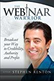 Portada de THE WEBINAR WARRIOR: BROADCAST YOUR WAY TO CREDIBILITY, AUTHORITY AND  PROFITS
