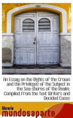 Portada de AN ESSAY ON THE RIGHTS OF THE CROWN AND THE PRIVILEGES OF THE SUBJECT IN THE SEA-SHORES OF THE REALM