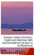 Portada de COMMON-SCHOOL LITERATURE, ENGLISH AND AMERICAN: WITH SEVERAL HUNDRED EXTRACTS TO BE MEMORIZED