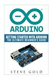 Portada de ARDUINO: GETTING STARTED WITH ARDUINO: THE ULTIMATE BEGINNER'S GUIDE