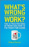 Portada de WHAT'S WRONG WITH WORK?: THE 5 FRUSTRATIONS OF WORK AND HOW TO FIX THEM FOR GOOD