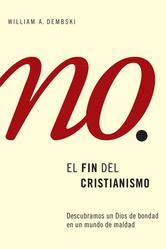 Portada de EL FIN DEL CRISTIANISMO: CÓMO ENCONTRAR A UN DIOS BUENO EN UN MUNDO MALO