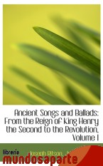 Portada de ANCIENT SONGS AND BALLADS: FROM THE REIGN OF KING HENRY THE SECOND TO THE REVOLUTION, VOLUME I