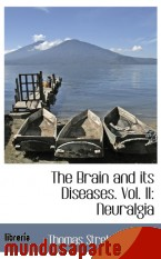 Portada de THE BRAIN AND ITS DISEASES. VOL. II: NEURALGIA