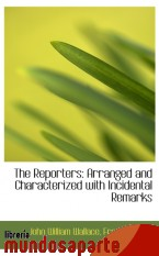 Portada de THE REPORTERS: ARRANGED AND CHARACTERIZED WITH INCIDENTAL REMARKS