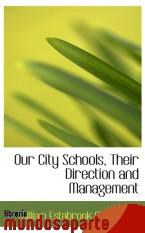 Portada de OUR CITY SCHOOLS, THEIR DIRECTION AND MANAGEMENT