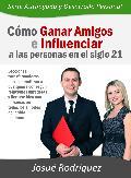CÓMO GANAR AMIGOS E INFLUENCIAR A LAS PERSONAS EN EL SIGLO 21