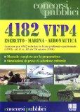 Portada de QUATTROMILACENTOTTANTADUE VFP4. ESERCITO, MARINA E AERONAUTICA. CONCORSO PER 4182 VOLONTARI IN FERMA PREFISSATA QUADRIENNALE (VFP4) (CONCORSI PUBBLICI)