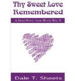 Portada de [(THY SWEET LOVE REMEMBERED: A SHORT NOVEL FROM WORLD WAR II)] [BY: DALE T SHEETS]