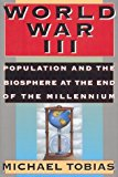 Portada de WORLD WAR III: POPULATION AND THE BIOSPHERE AT THE END OF THE MILLENNIUM BY MICHAEL TOBIAS (20-JUL-1994) HARDCOVER