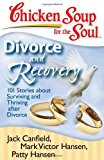 Portada de CHICKEN SOUP FOR THE SOUL: DIVORCE AND RECOVERY: 101 STORIES ABOUT SURVIVING AND THRIVING AFTER DIVORCE (CHICKEN SOUP FOR THE SOUL (QUALITY PAPER)) BY JACK CANFIELD (13-MAR-2013) PAPERBACK