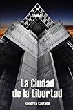 Portada de LA CIUDAD DE LA LIBERTAD