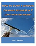 Portada de HOW TO START A WINDOW CLEANING BUSINESS IN 7 DAYS WITH NO-MONEY BY B.A. SAVAGE (2014-03-22)