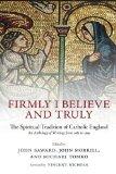 Portada de FIRMLY I BELIEVE AND TRULY: THE SPIRITUAL TRADITION OF CATHOLIC ENGLAND BY JOHN SAWARD (EDITOR), JOHN MORRILL (EDITOR), MICHAEL TOMKO (EDITOR) Ï¿Œ VISIT AMAZON'S MICHAEL TOMKO PAGE SEARCH RESULTS FOR THIS AUTHOR MICHAEL TOMKO (EDITOR) (5-NOV-2013) PAPERBACK