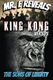 Portada de MR. E REVEALS: KING KONG VERSUS THE SONS OF LIBERTY BY MIKE DIRTMESS (2014-03-04)
