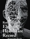 Portada de RETHINKING THE ELECTRONIC HEALTHCARE RECORD: WHY THE ELECTRONIC HEALTHCARE RECORD (EHR) FAILED SO HARD, AND HOW IT SHOULD BE REDESIGNED TO SUPPORT DOC BY MARTIN WEHLOU (31-AUG-2014) HARDCOVER