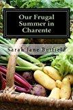 Portada de OUR FRUGAL SUMMER IN CHARENTE: AN EXPAT'S KITCHEN GARDEN JOURNAL BY SARAH JANE BUTFIELD (2014-11-28)