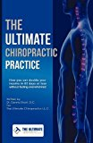 Portada de THE ULTIMATE CHIROPRACTIC PRACTICE: HOW YOU CAN DOUBLE YOUR INCOME IN 60 DAYS OR LESS WITHOUT FEELING OVERWHELMED BY SHORT, DENNIS (2012) PAPERBACK