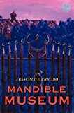 Portada de [MANDIBLE MUSEUM] (BY: FRANCISCO E CHICADO) [PUBLISHED: APRIL, 2008]