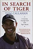 Portada de IN SEARCH OF TIGER: A JOURNEY THROUGH GOLF WITH TIGER WOODS BY TOM CALLAHAN (2003-04-10)