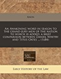 Portada de AN AWAKENING WORD IN SEASON TO THE GRAND-JURY-MEN OF THE NATION TO WHICH IS ADDED, A BRIEF COMPARISON BETWEEN DANIEL WHITBY AND TITUS OATES ... (1684) BY ANON (2011-01-02)