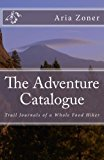 Portada de THE ADVENTURE CATALOGUE: TRAIL JOURNALS OF A WHOLE FOOD HIKER BY ARIA ZONER (2016-04-04)