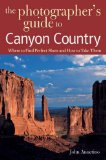 Portada de THE PHOTOGRAPHER'S GUIDE TO CANYON COUNTRY: WHERE TO FIND PERFECT SHOTS AND HOW TO TAKE THEM BY ANNERINO, JOHN (2006) PAPERBACK