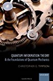 Portada de QUANTUM INFORMATION THEORY AND THE FOUNDATIONS OF QUANTUM MECHANICS (OXFORD PHILOSOPHICAL MONOGRAPHS) BY CHRISTOPHER G. TIMPSON (2013-04-25)