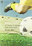 Portada de JUEGO SUCIO / FOUL PLAY: FUTBOL Y CRIMEN ORGANIZADO / SOCCER AND ORGANIZED CRIME (SPANISH EDITION) BY DECLAN HILL (2010-05-04)