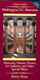 Portada de WASHINGTON D.C. MUSEUMS: A ROSS GUIDE : MUSEUMS, HISTORIC HOUSES, ART GALLERIES, LIBRARIES, AND OTHER SPECIAL PLACES OPEN TO THE PUBLIC IN THE WASHINGTON METROPOLITAN AREA BY BETTY ROSS (1992-03-02)
