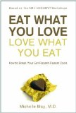 Portada de EAT WHAT YOU LOVE, LOVE WHAT YOU EAT: HOW TO BREAK YOUR EAT-REPENT-REPEAT CYCLE BY MICHELLE MAY PUBLISHED BY AM I HUNGRY? PUBLISHING (2011)