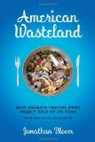 Portada de AMERICAN WASTELAND: HOW AMERICA THROWS AWAY NEARLY HALF OF ITS FOOD (AND WHAT WE CAN DO ABOUT IT) BY BLOOM, JONATHAN (2010) HARDCOVER