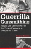 Portada de GUERRILLA GUNSMITHING: QUICK AND DIRTY METHODS FOR FIXING FIREARMS IN DESPERATE TIMES BY BENSON, RAGNAR (1/1/2001)