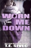 Portada de [(WORN ME DOWN (PLAYING WITH FIRE #3))] [BY (AUTHOR) T E SIVEC] PUBLISHED ON (JANUARY, 2014)