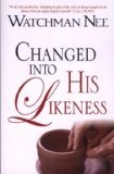 Portada de BY WATCHMAN NEE CHANGED INTO HIS LIKENESS (2007) PAPERBACK