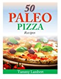 Portada de 50 PALEO PIZZA RECIPES: YOUR PIZZA CRAVINGS SATISFIED ... THE PALEO WAY! BY TAMMY LAMBERT (2014-05-02)
